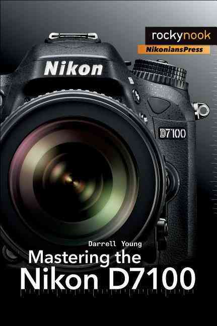 Mastering the Nikon D7100 By Young, Darrell